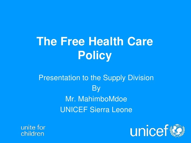 The Free Health Care Policy<br />Presentation to the Supply Division<br />By<br />Mr. MahimboMdoe<br />UNICEF Sierra Leone...