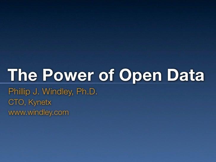The Power of Open Data Phillip J. Windley, Ph.D. CTO, Kynetx www.windley.com