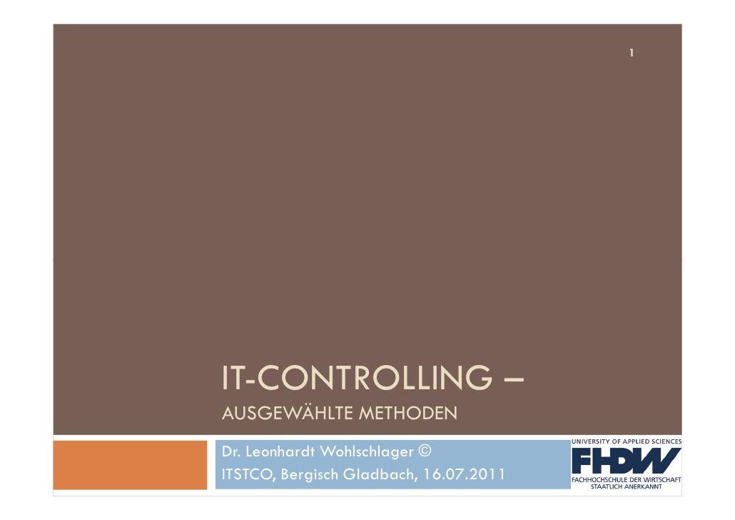 1IT-CONTROLLING –AUSGEWÄHLTE METHODENDr. Leonhardt Wohlschlager ©ITSTCO, Bergisch Gladbach, 16.07.2011