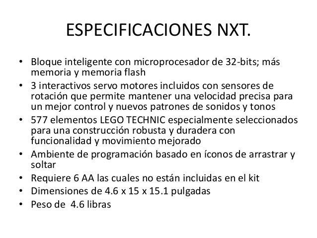 ESPECIFICACIONES NXT. • Bloque inteligente con microprocesador de 32-bits; más memoria y memoria flash • 3 interactivos se...