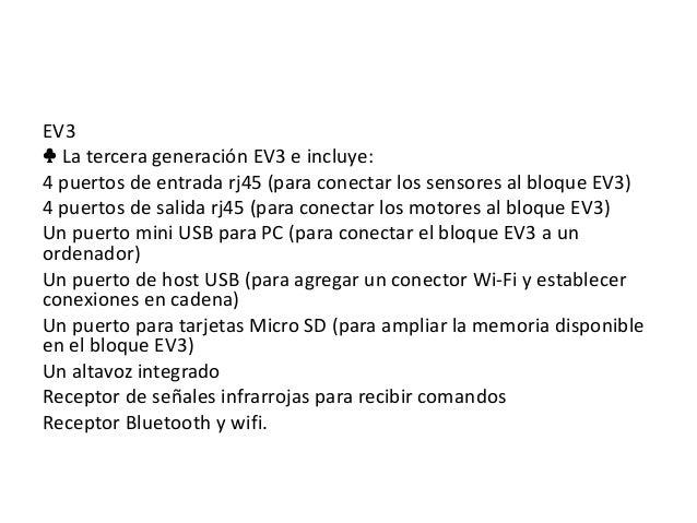 EV3 ♣ La tercera generación EV3 e incluye: 4 puertos de entrada rj45 (para conectar los sensores al bloque EV3) 4 puertos ...