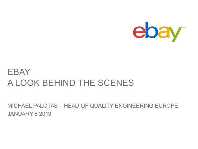 EBAYA LOOK BEHIND THE SCENESMICHAEL PALOTAS – HEAD OF QUALITY ENGINEERING EUROPEJANUARY 8 2013