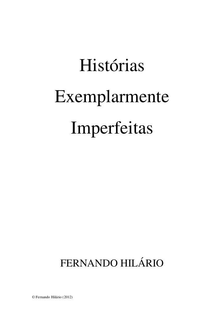 Histórias              Exemplarmente                       Imperfeitas                 FERNANDO HILÁRIO© Fernando Hilário ...