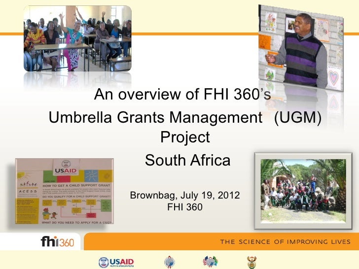 An overview of FHI 360'sUmbrella Grants Management (UGM)              Project            South Africa         Brownbag, Ju...