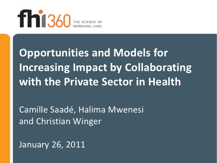 Opportunities and Models forIncreasing Impact by Collaboratingwith the Private Sector in HealthCamille Saadé, Halima Mwene...