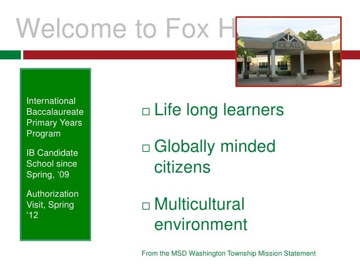 Welcome to Fox Hill<br />Life long learners<br />Globally minded citizens<br />Multicultural environment<br />From the MSD...