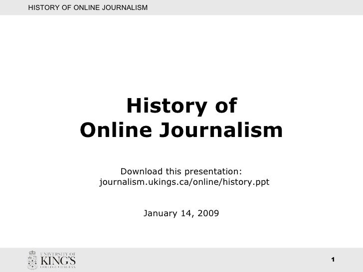 History of Online Journalism Download this presentation:   journalism.ukings.ca/online/history.ppt January 14, 2009