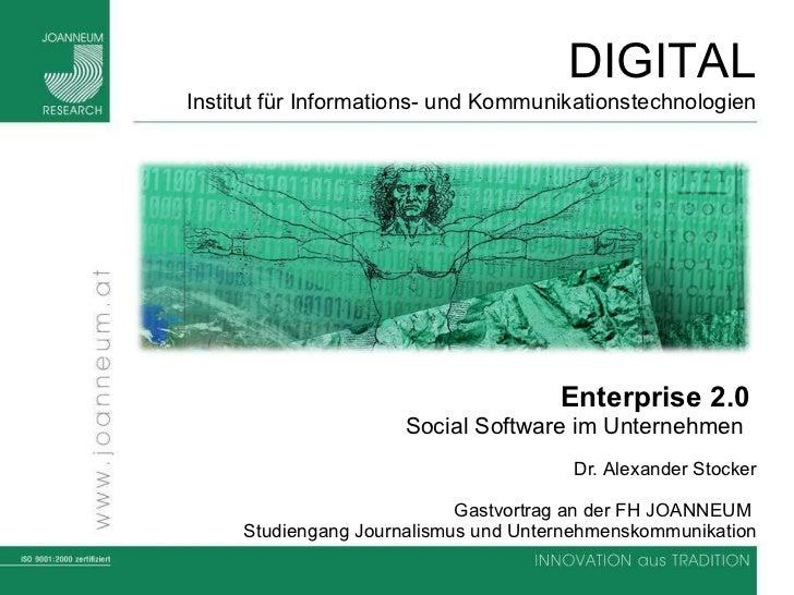 Enterprise 2.0   Social Software im Unternehmen  Dr.  Alexander Stocker Gastvortrag an der FH JOANNEUM  Studiengang Journa...