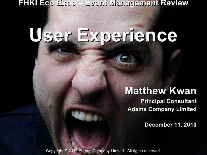 FHKI Eco Expo – Event Management Review  User Experience Matthew Kwan Principal Consultant Adams Company Limited December ...
