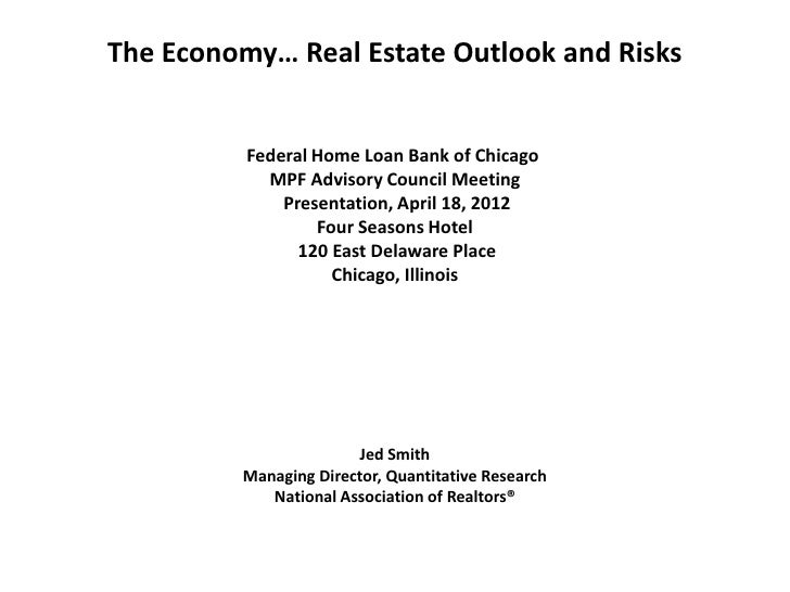 The Economy… Real Estate Outlook and Risks          Federal Home Loan Bank of Chicago            MPF Advisory Council Meet...