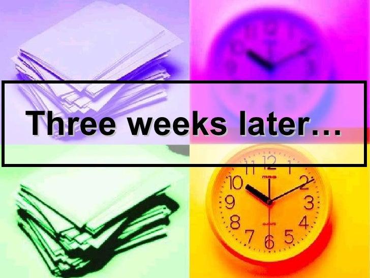 Three weeks later…