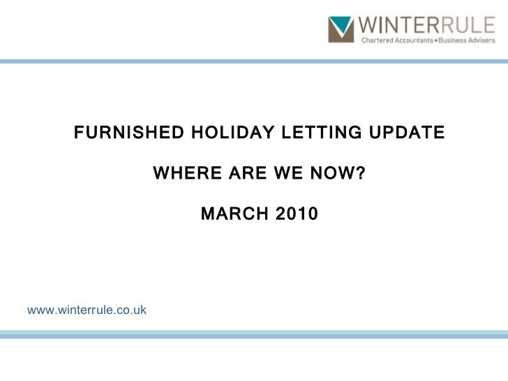 FURNISHED HOLIDAY LETTING UPDATE WHERE ARE WE NOW? MARCH 2010 www.winterrule.co.uk