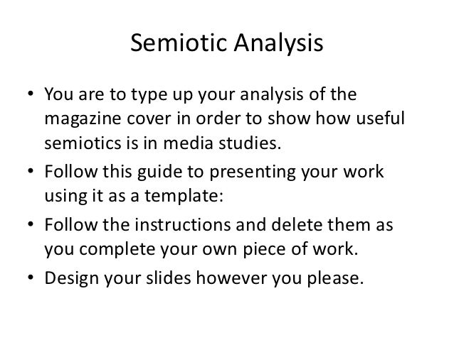 Semiotic Analysis• You are to type up your analysis of the  magazine cover in order to show how useful  semiotics is in me...
