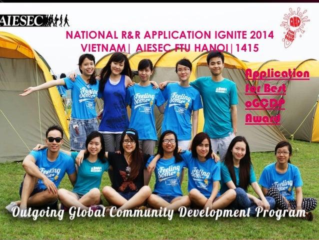 NATIONAL R&R APPLICATION IGNITE 2014 VIETNAM| AIESEC FTU HANOI|1415 Application for Best oGCDP Award