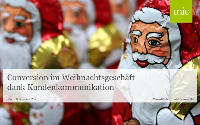 Conversion im Weihnachtsgeschäft dank Kundenkommunikation Manfred Bacher, Head of Business UnitZürich, 11. November 2010