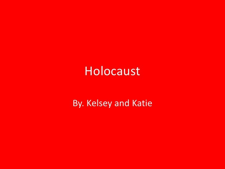Holocaust<br />By. Kelsey and Katie<br />