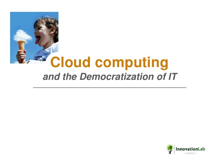 Cloud computing and the Democratization of IT