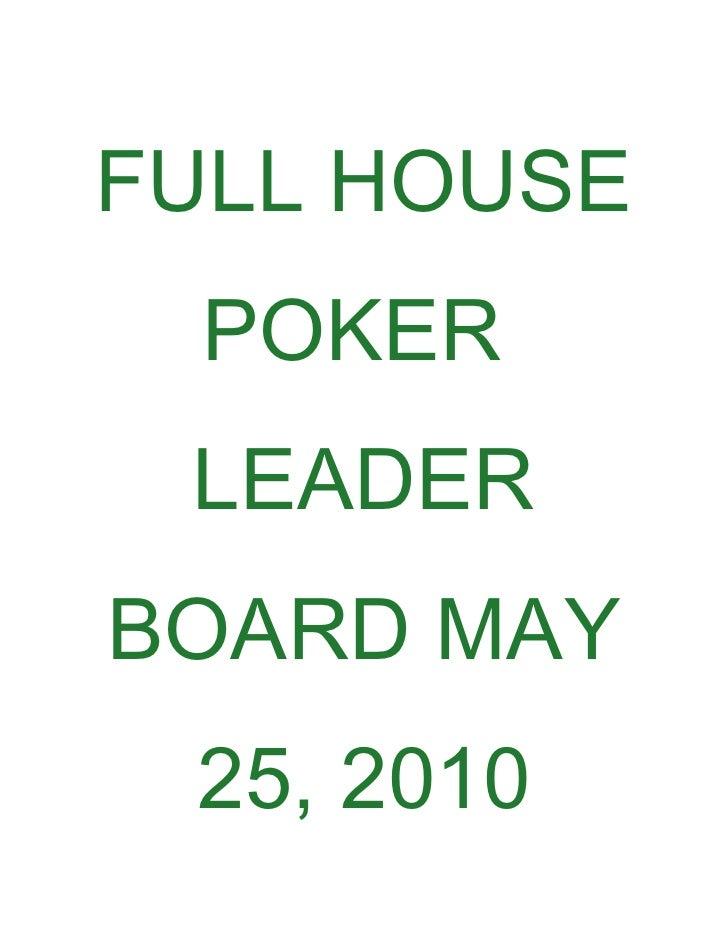 FULL HOUSE  POKER  LEADER BOARD MAY  25, 2010