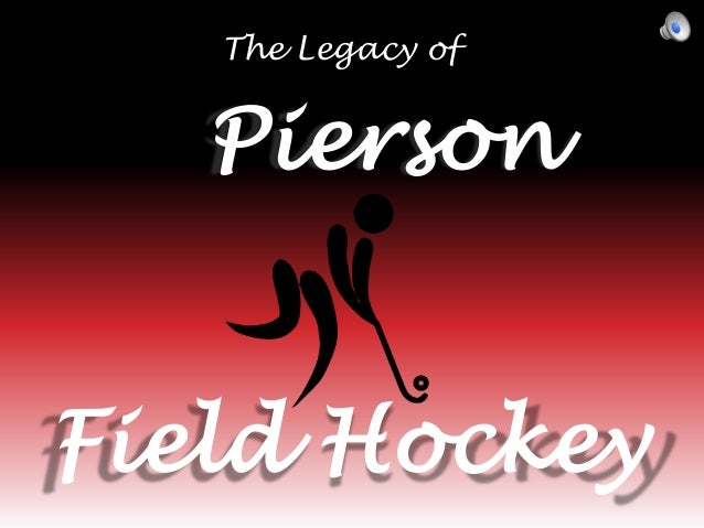 The Legacy of  Pierson Field Hockey