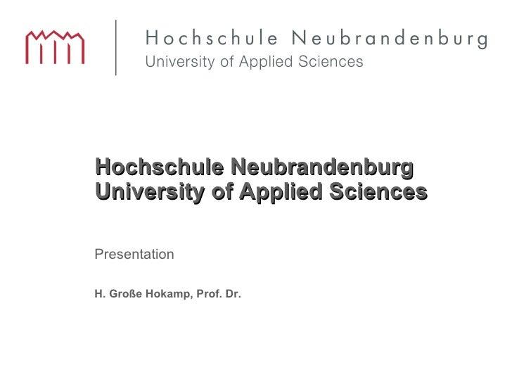 Hochschule Neubrandenburg  University of Applied Sciences Presentation H. Große Hokamp, Prof. Dr.
