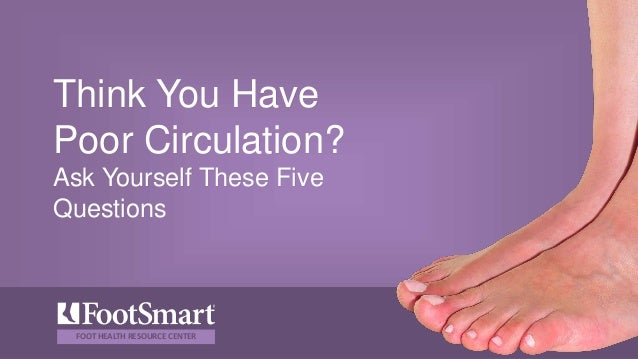 Think you have poor circulation? Ask yourself these 5 questions.