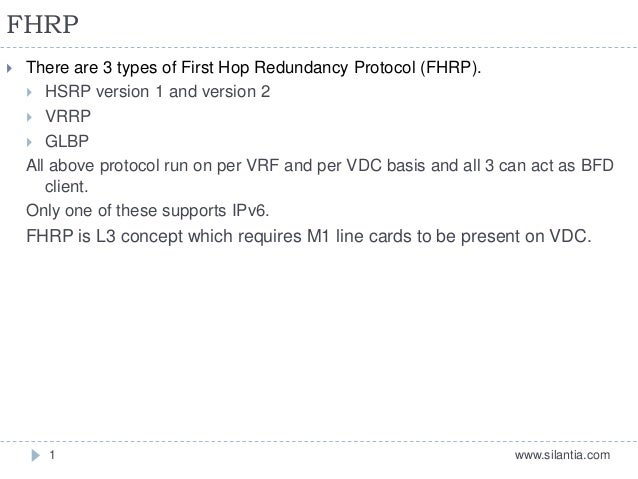 FHRP www.silantia.com1  There are 3 types of First Hop Redundancy Protocol (FHRP).  HSRP version 1 and version 2  VRRP ...