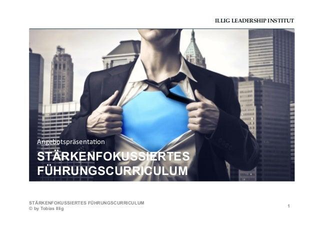 ILLIG LEADERSHIP INSTITUTSTÄRKENFOKUSSIERTESFÜHRUNGSCURRICULUMAngebotspräsenta-on 1STÄRKENFOKUSSIERTES FÜHRUNGSCURRICULU...