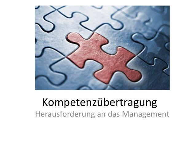 Kompetenzübertragung Herausforderung an das Management