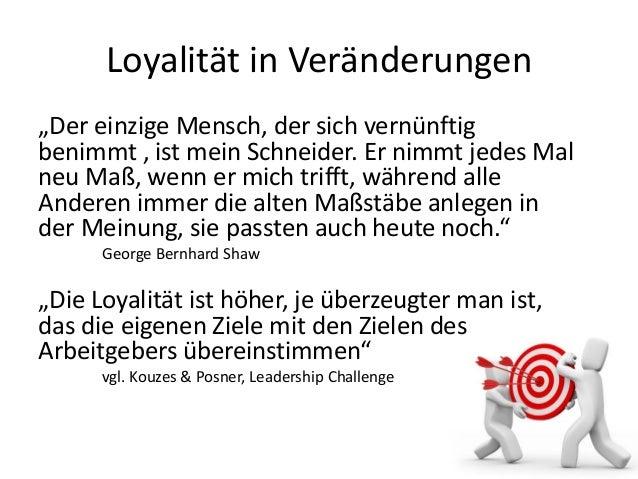 """Loyalität in Veränderungen """"Der einzige Mensch, der sich vernünftig benimmt , ist mein Schneider. Er nimmt jedes Mal neu M..."""