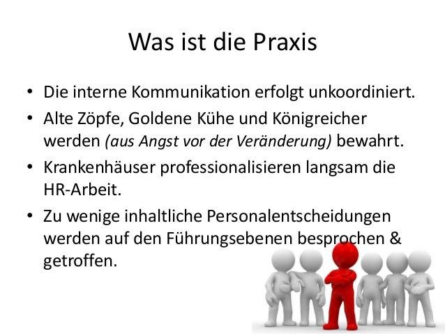 Was ist die Praxis • Die interne Kommunikation erfolgt unkoordiniert. • Alte Zöpfe, Goldene Kühe und Königreicher werden (...