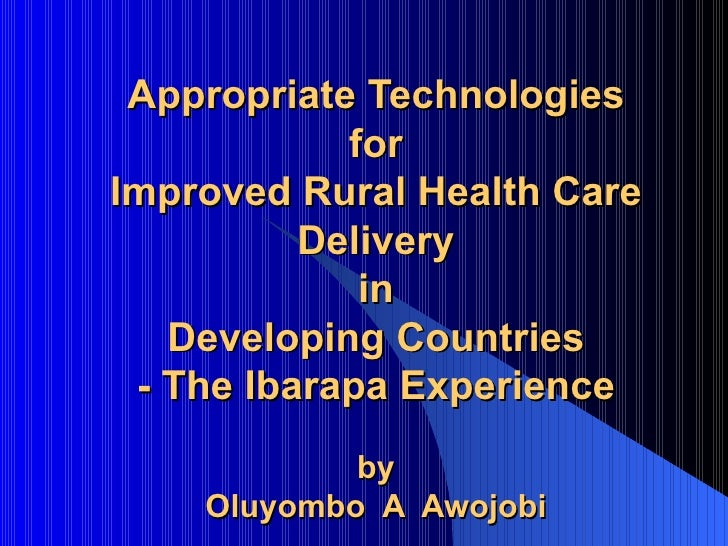 Appropriate Technologies for Improved Rural Health Care Delivery in Developing Countries - The Ibarapa Experience   by Olu...