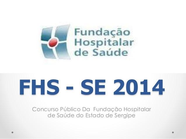 FHS - SE 2014  Concurso Público Da Fundação Hospitalar  de Saúde do Estado de Sergipe