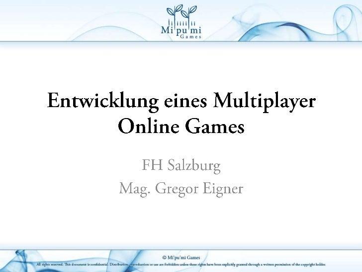 Entwicklung eines Multiplayer Online Games<br />FH Salzburg<br />Mag. Gregor Eigner<br />