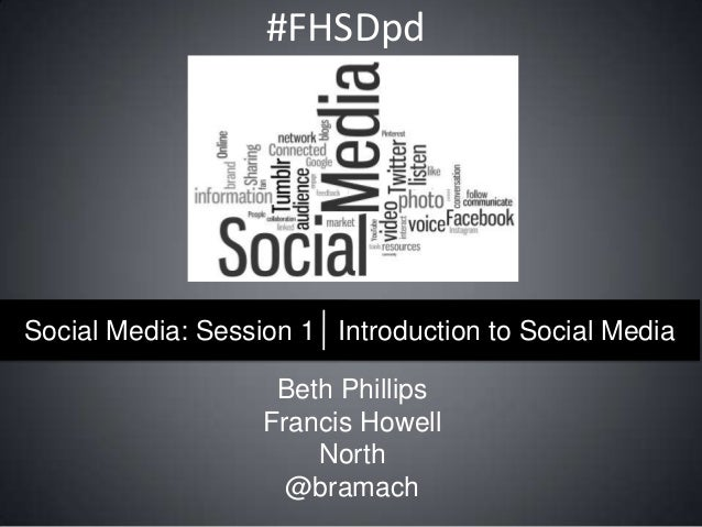 #FHSDpd  Social Media: Session 1 Introduction to Social Media  Beth Phillips Francis Howell North @bramach