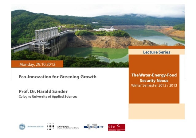 Lecture SeriesMonday, 29.10.2012Eco-Innovation for Greening Growth           The Water-Energy-Food                        ...