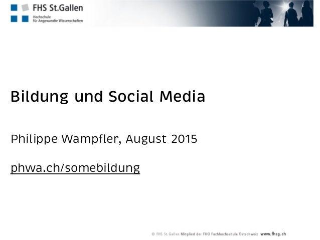 Bildung und Social Media Philippe Wampfler, August 2015 phwa.ch/somebildung