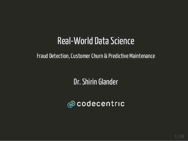 Real-WorldDataScience FraudDetection,CustomerChurn&PredictiveMaintenance Dr.ShirinGlander