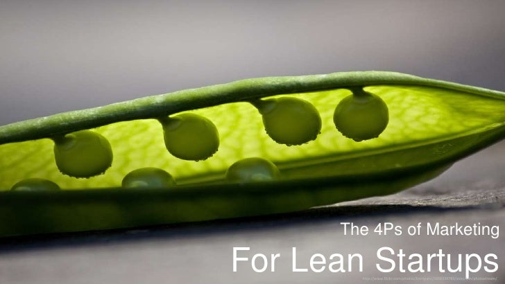 The 4Ps of MarketingFor Lean Startups        http://www.flickr.com/photos/horrigans/5898339783/sizes/l/in/photostream/