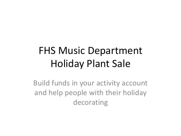 FHS Music Department   Holiday Plant SaleBuild funds in your activity accountand help people with their holiday           ...