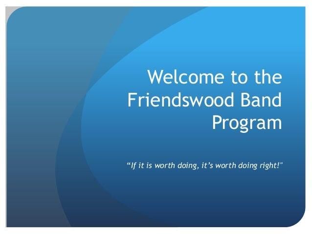 """Welcome to theFriendswood BandProgram""""If it is worth doing, it's worth doing right!"""""""