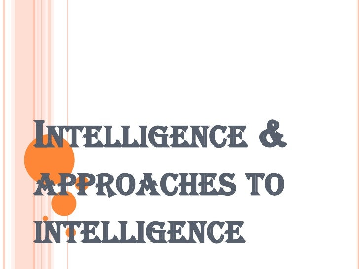 Intelligence &          approaches to intelligence<br />