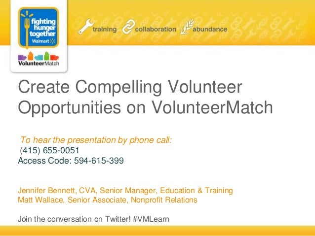 Create Compelling VolunteerOpportunities on VolunteerMatchTo hear the presentation by phone call:(415) 655-0051Access Code...