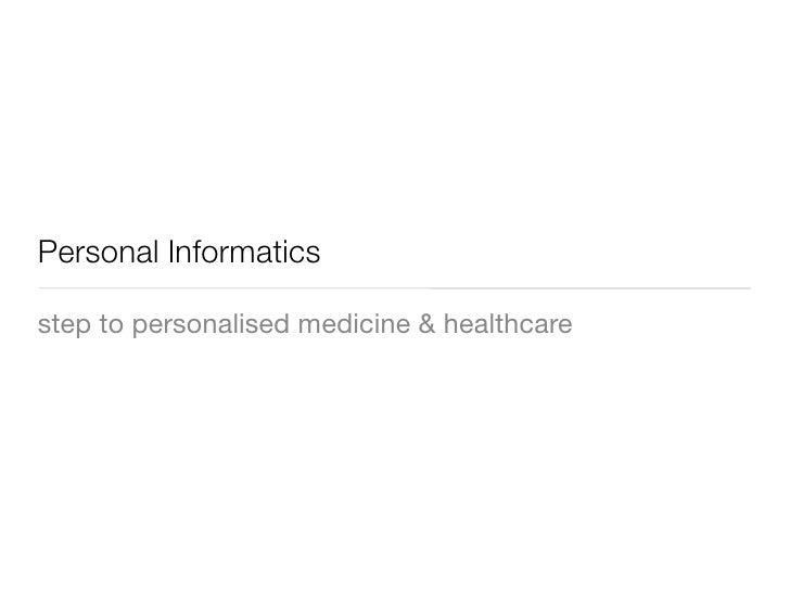 Personal Informatics  step to personalised medicine & healthcare