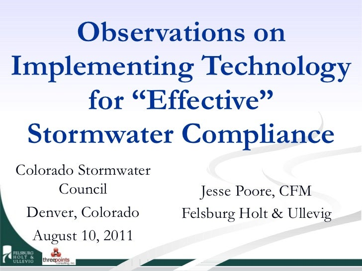 "Observations on Implementing Technology for ""Effective"" Stormwater Compliance Jesse Poore, CFM Felsburg Holt & Ullevig Col..."