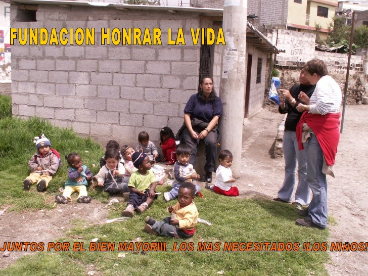 FUNDACION HONRAR LA VIDA JUNTOS POR EL BIEN MAYOR...  LOS MAS NECESITADOS !LOS NIÑOS!