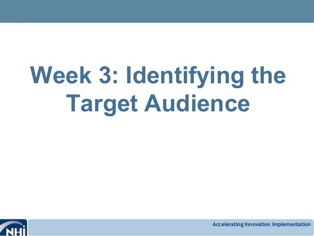 Accelerating Innovation Implementation Week 3: Identifying the Target Audience