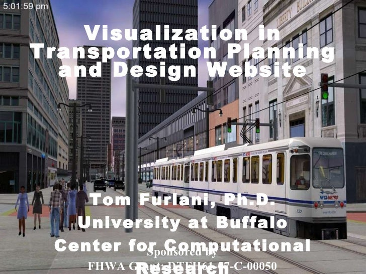 Tom Furlani, Ph.D. University at Buffalo Center for Computational Research Visualization in Transportation Planning and De...