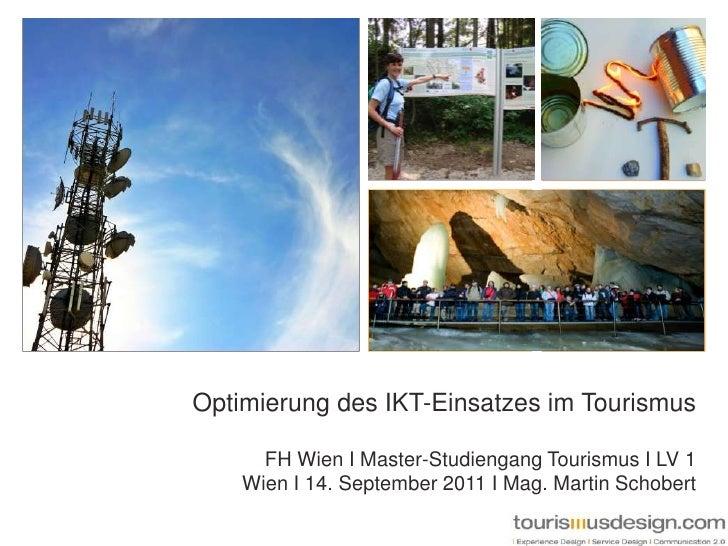 Optimierung des IKT-Einsatzes im Tourismus<br />FH Wien I Master-Studiengang Tourismus I LV 1   Wien I 14. September 2011 ...