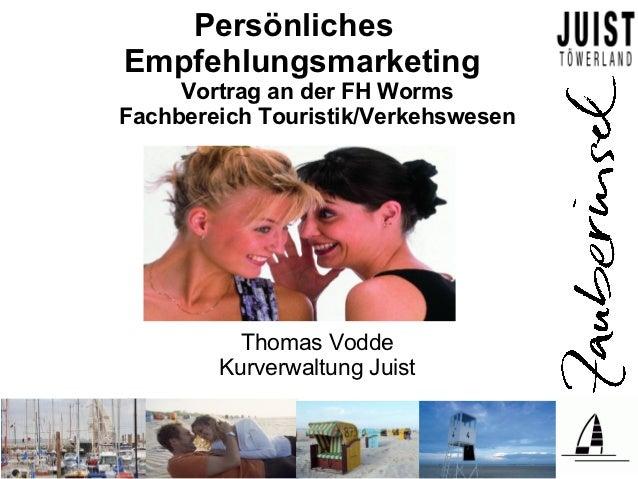 PersönlichesEmpfehlungsmarketing     Vortrag an der FH WormsFachbereich Touristik/Verkehswesen          Thomas Vodde      ...