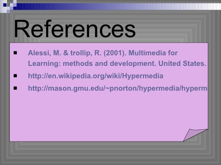 References  <ul><li>Alessi, M. & trollip, R. (2001). Multimedia for Learning: methods and development. United States. </li...